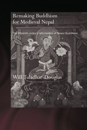 Remaking Buddhism for Medieval Nepal: The Fifteenth-Century Reformation of Newar Buddhism