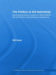 The Politics of Aid Selectivity: Good Governance Criteria in World Bank, U.S. and Dutch Development Assistance