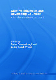Creative Industries and Developing Countries: Voice, Choice and Economic Growth