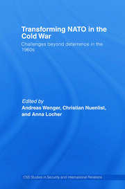 Transforming NATO in the Cold War: Challenges beyond Deterrence in the 1960s