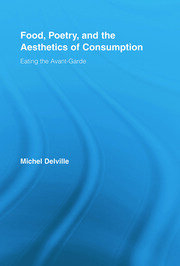 Food, Poetry, and the Aesthetics of Consumption: Eating the Avant-Garde