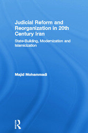 Judicial Reform and Reorganization in 20th Century Iran: State-Building, Modernization and Islamicization
