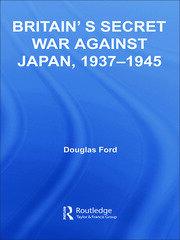 Britain's Secret War against Japan, 1937-1945