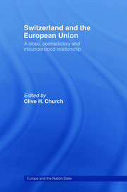 Switzerland and the European Union: A Close, Contradictory and Misunderstood Relationship
