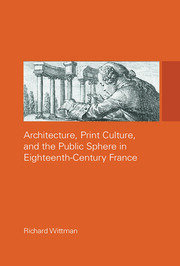Architecture, Print Culture and the Public Sphere in Eighteenth-Century France