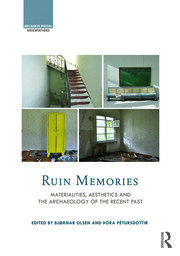 Ruin Memories: Materialities, Aesthetics and the Archaeology of the Recent Past