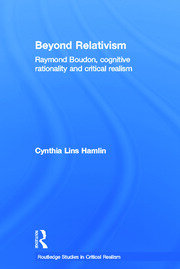 Beyond Relativism: Raymond Boudon, Cognitive Rationality and Critical Realism