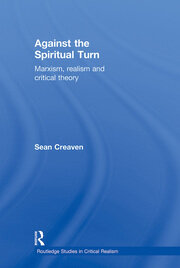 Against the Spiritual Turn: Marxism, Realism, and Critical Theory
