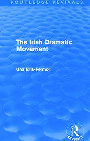 Irish Dramatic Movement (Routledge Revivals): An Interpretation