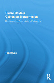 Pierre Bayle's Cartesian Metaphysics: Rediscovering Early Modern Philosophy