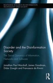 Disorder and the Disinformation Society: The Social Dynamics of Information, Networks and Software