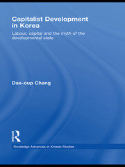 Capitalist Development in Korea: Labour, Capital and the Myth of the Developmental State