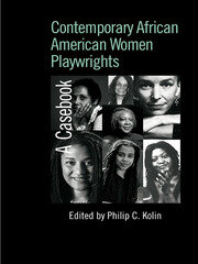 Contemporary African American Women Playwrights: A Casebook