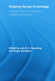 Shaping Sexual Knowledge: A Cultural History of Sex Education in Twentieth Century Europe