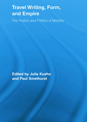 Travel Writing, Form, and Empire: The Poetics and Politics of Mobility