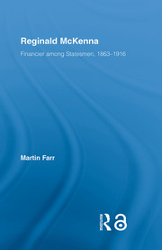 Reginald McKenna: Financier among Statesmen, 1863–1916