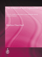 The Politics of Self-Expression: The Urdu Middleclass Milieu in Mid-Twentieth Century India and Pakistan