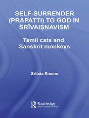 Self-Surrender (prapatti) to God in Shrivaishnavism: Tamil Cats or Sanskrit Monkeys?