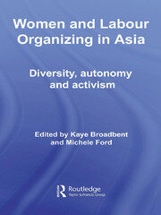 Women and Labour Organizing in Asia: Diversity, Autonomy and Activism