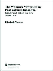The Women's Movement in Postcolonial Indonesia: Gender and Nation in a New Democracy