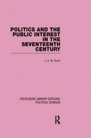 Politics and the Public Interest in the Seventeenth Century (RLE Political Science Volume 27)