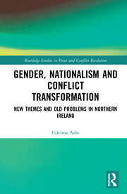 Gender, Nationalism and Conflict Transformation: New Themes and Old Problems in Northern Ireland Politics