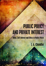 Public Policy and Private Interest: Ideas, Self-Interest and Ethics in Public Policy