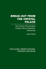Break-Out from the Crystal Palace: The Anarcho-Psychological Critique: Stirner, Nietzsche, Dostoevsky