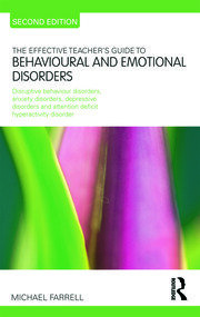 The Effective Teacher's Guide to Behavioural and Emotional Disorders: Disruptive Behaviour Disorders, Anxiety Disorders, Depressive Disorders, and Attention Deficit Hyperactivity Disorder