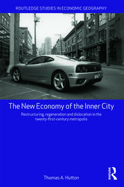The New Economy of the Inner City: Restructuring, Regeneration and Dislocation in the 21st Century Metropolis