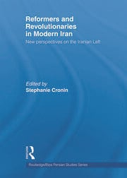 Reformers and Revolutionaries in Modern Iran: New Perspectives on the Iranian Left