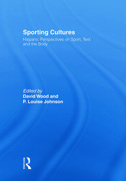 Sporting Cultures: Hispanic Perspectives on Sport, Text and the Body