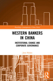 Western Bankers in China: Institutional Change and Corporate Governance