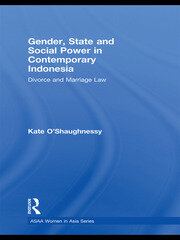 Gender, State and Social Power in Contemporary Indonesia: Divorce and Marriage Law