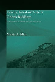 Identity, Ritual and State in Tibetan Buddhism: The Foundations of Authority in Gelukpa Monasticism