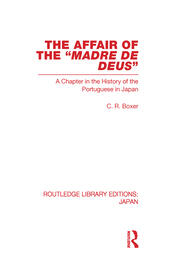 The Affair of the Madre de Deus: A Chapter in the History of the Portuguese in Japan.