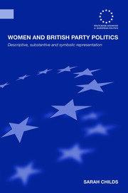Women and British Party Politics: Descriptive, Substantive and Symbolic Representation