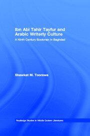 Ibn Abi Tahir Tayfur and Arabic Writerly Culture: A Ninth Century Bookman in Baghdad