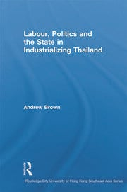 Labour, Politics and the State in Industrialising Thailand