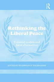 Rethinking the Liberal Peace: External Models and Local Alternatives