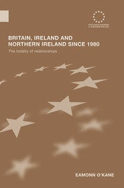 Britain, Ireland and Northern Ireland since 1980: The Totality of Relationships