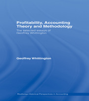 Profitability, Accounting Theory and Methodology: The Selected Essays of Geoffrey Whittington