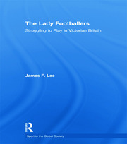 The Lady Footballers: Struggling to Play in Victorian Britain