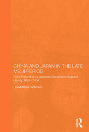 China and Japan in the Late Meiji Period: China Policy and the Japanese Discourse on National Identity, 1895-1904