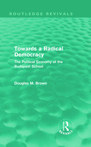 Towards a Radical Democracy (Routledge Revivals): The Political Economy of the Budapest School