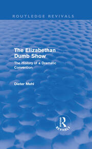 The Elizabethan Dumb Show (Routledge Revivals): The History of a Dramatic Convention