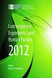 Contemporary Ergonomics and Human Factors 2012: Proceedings of the international conference on Ergonomics & Human Factors 2012, Blackpool, UK, 16-19 April 2012