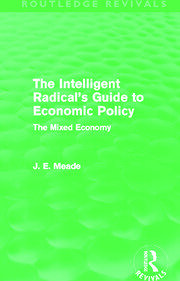 The Intelligent Radical's Guide to Economic Policy (Routledge Revivals): The Mixed Economy