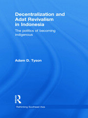 Decentralization and Adat Revivalism in Indonesia: The Politics of Becoming Indigenous