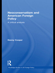 Neoconservatism and American Foreign Policy: A Critical Analysis